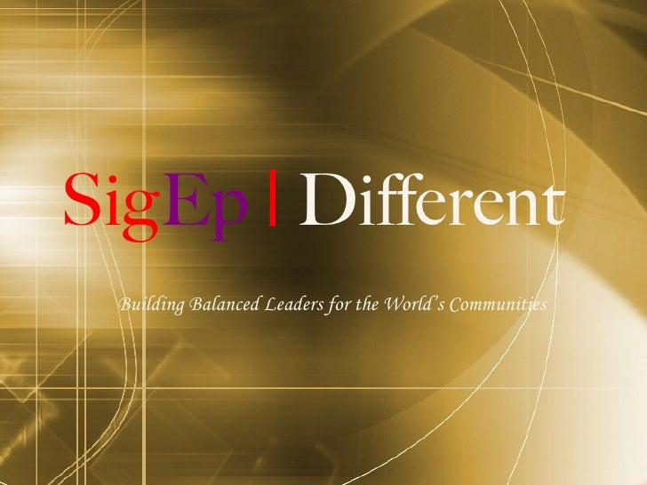 Sig Ep  |  Different Building Balanced Leaders  for the  World's Communities