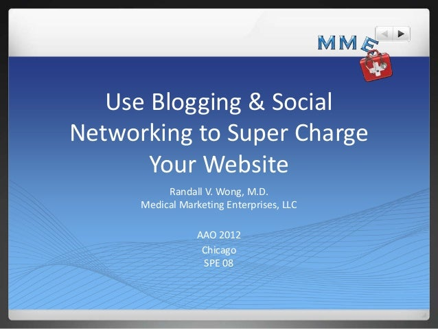 Use Blogging & SocialNetworking to Super Charge       Your Website           Randall V. Wong, M.D.      Medical Marketing ...