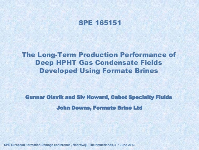 SPE 165151Gunnar Olsvik and Siv Howard, Cabot Specialty FluidsJohn Downs, Formate Brine LtdSPE European Formation Damage c...