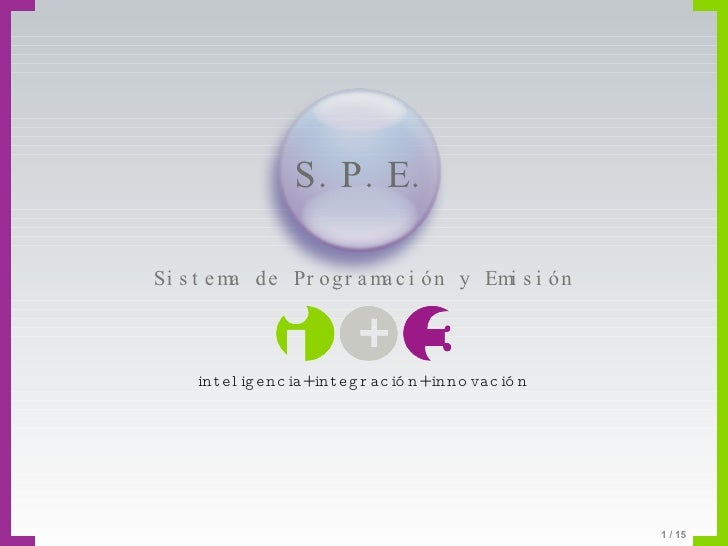 / 15 Sistema de Programación y Emisión inteligencia+integración+innovación S.P.E.