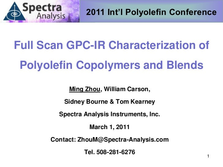 2011 Int'l Polyolefin ConferenceFull Scan GPC-IR Characterization of Polyolefin Copolymers and Blends           Ming Zhou,...