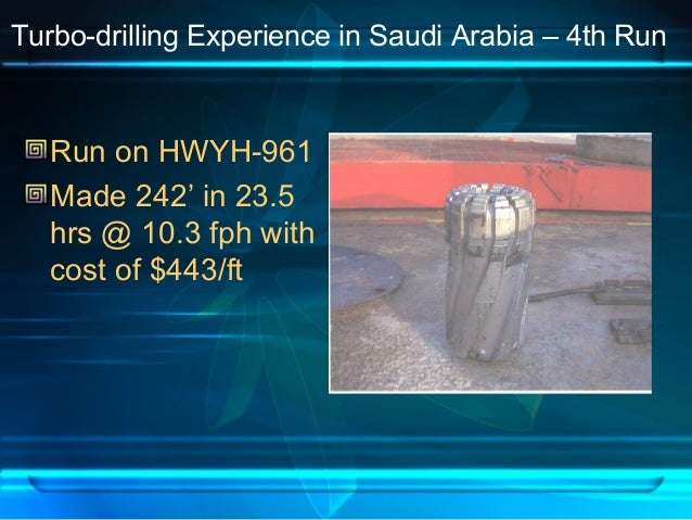 Turbo-drilling Experience in Saudi Arabia – 4th Run Run on HWYH-961 Made 242' in 23.5 hrs @ 10.3 fph with cost of $443/ft