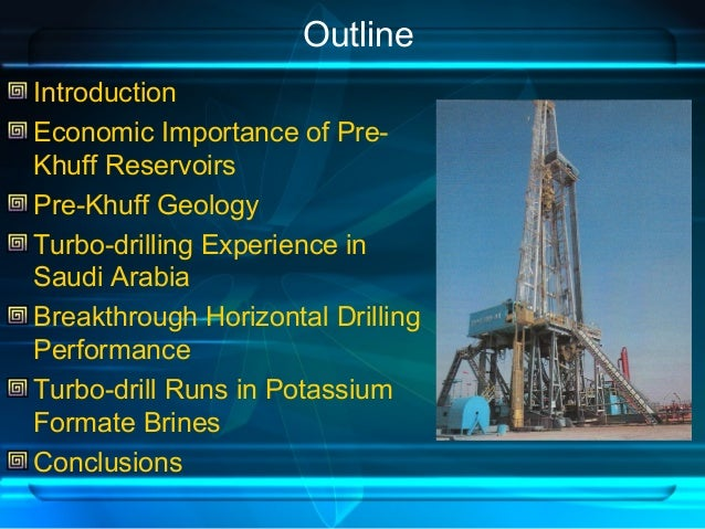 Outline Introduction Economic Importance of Pre- Khuff Reservoirs Pre-Khuff Geology Turbo-drilling Experience in Saudi Ara...