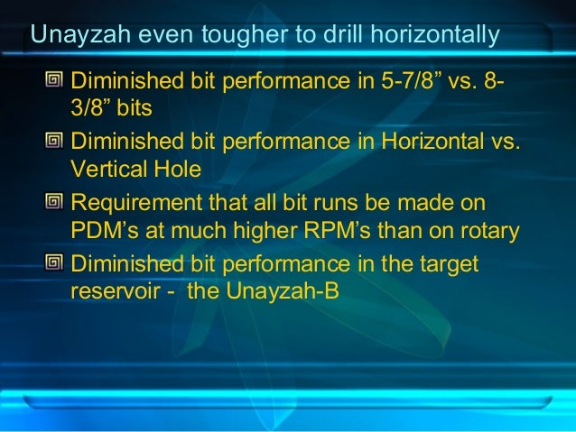 """Unayzah even tougher to drill horizontally Diminished bit performance in 5-7/8"""" vs. 8- 3/8"""" bits Diminished bit performanc..."""