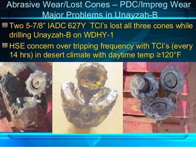 "Abrasive Wear/Lost Cones – PDC/Impreg Wear Major Problems in Unayzah-B Two 5-7/8"" IADC 627Y TCI's lost all three cones whi..."