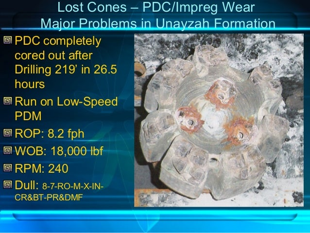 Lost Cones – PDC/Impreg Wear Major Problems in Unayzah Formation PDC completely cored out after Drilling 219' in 26.5 hour...