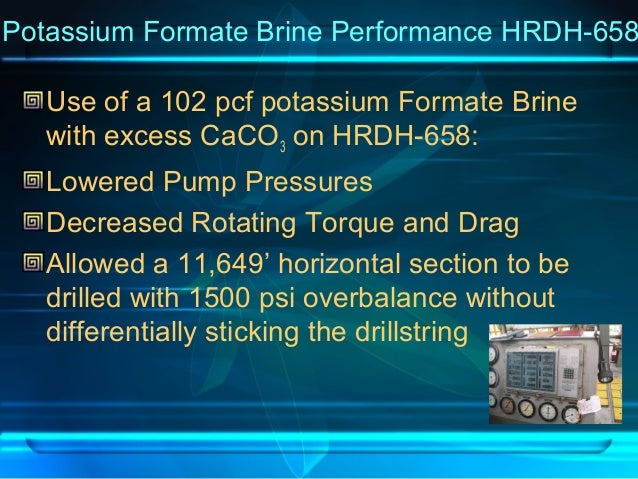 Potassium Formate Brine Performance HRDH-658 Use of a 102 pcf potassium Formate Brine with excess CaCO3 on HRDH-658: Lower...