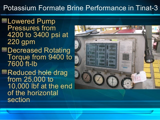 Potassium Formate Brine Performance in Tinat-3 Lowered Pump Pressures from 4200 to 3400 psi at 220 gpm Decreased Rotating ...