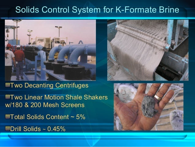 Solids Control System for K-Formate Brine Two Decanting Centrifuges Two Linear Motion Shale Shakers w/180 & 200 Mesh Scree...
