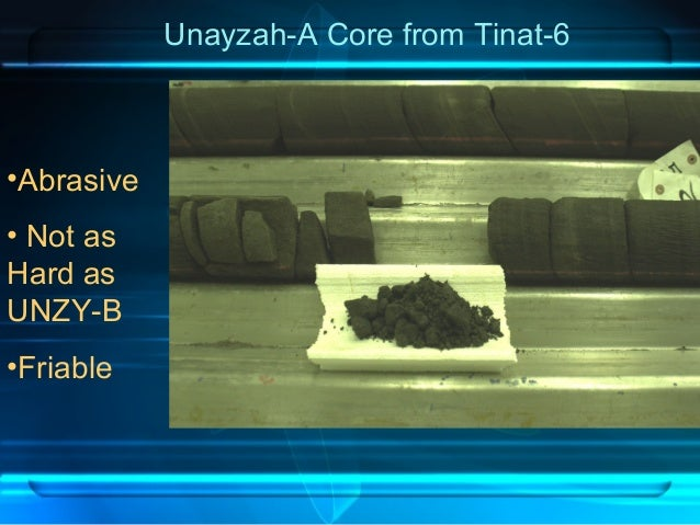 Unayzah-A Core from Tinat-6 •Abrasive • Not as Hard as UNZY-B •Friable