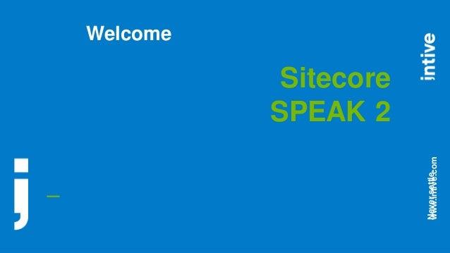 _ Neversettle.www.intive.com Welcome Sitecore SPEAK 2