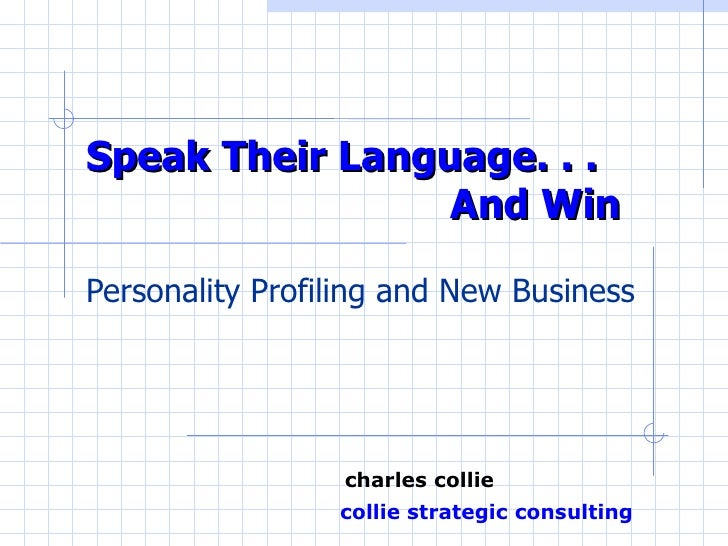 Speak Their Language. . .  And Win Personality Profiling and New Business   charles collie   collie strategic consulting