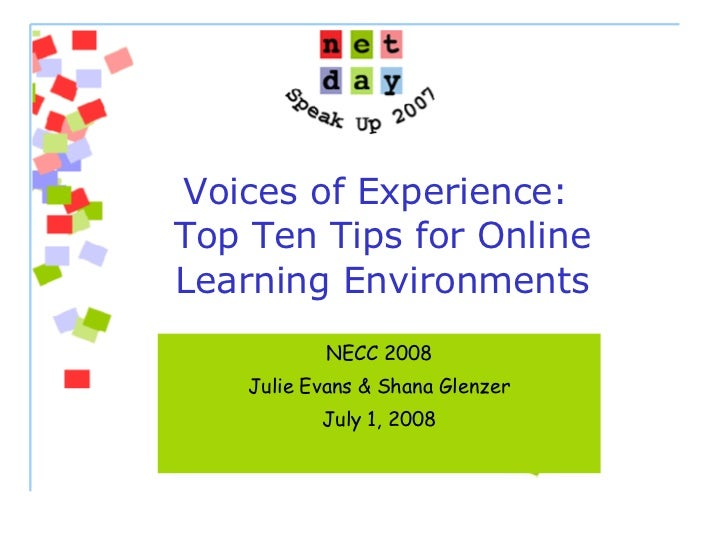 NECC 2008 Julie Evans & Shana Glenzer July 1, 2008 Voices of Experience:  Top Ten Tips for Online Learning Environments