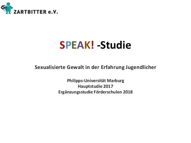 SPEAK! -Studie Sexualisierte Gewalt in der Erfahrung Jugendlicher Philipps-Universität Marburg Hauptstudie 2017 Ergänzungs...