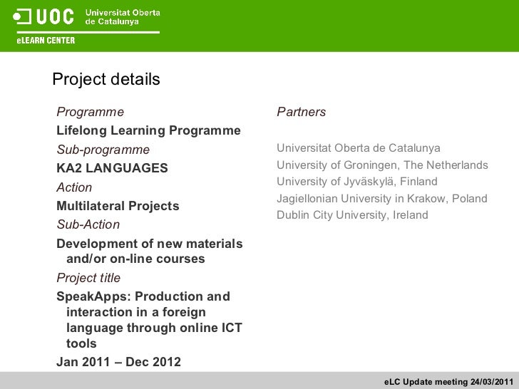 Project details  eLC Update meeting 24/03/2011 Programme Lifelong Learning Programme Sub-programme KA2 LANGUAGES Action  M...