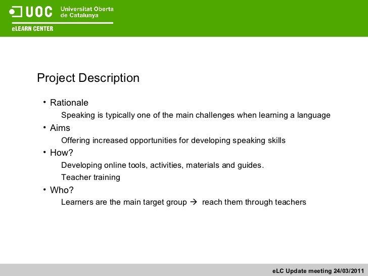 Project Description eLC Update meeting 24/03/2011 <ul><li>Rationale </li></ul><ul><ul><li>Speaking is typically one of the...