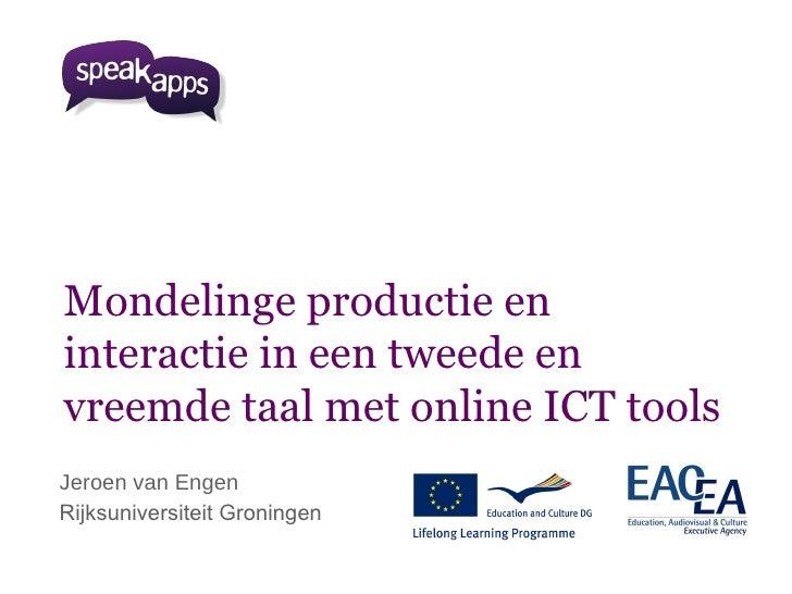 Mondelinge productie eninteractie in een tweede envreemde taal met online ICT toolsJeroen van EngenRijksuniversiteit Groni...