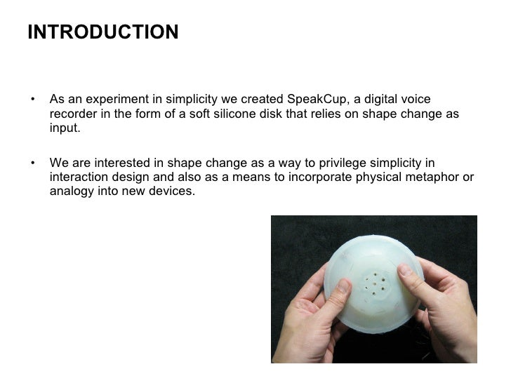 <ul><li>As an experiment in simplicity we created SpeakCup, a digital voice recorder in the form of a soft silicone disk t...