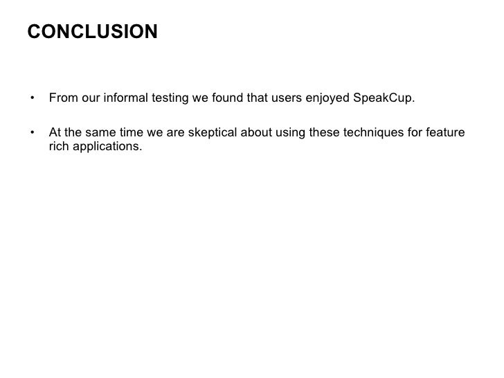 <ul><li>From our informal testing we found that users enjoyed SpeakCup.  </li></ul><ul><li>At the same time we are skeptic...