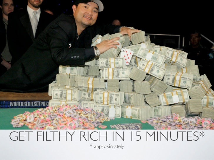 GET FILTHY RICH IN 15 MINUTES*            * approximately