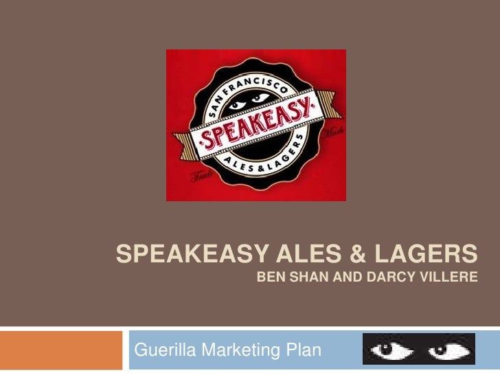Speakeasy Ales & LagersBen Shan and Darcy Villere<br />Guerilla Marketing Plan<br />