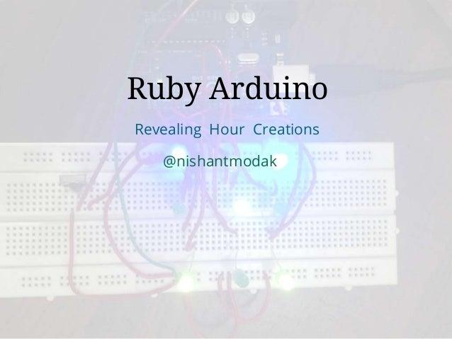 revealinghour.in Ruby Arduino Revealing Hour Creations @nishantmodak