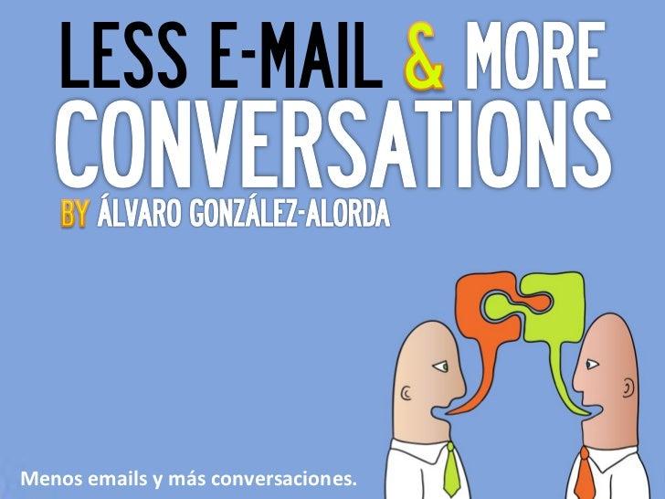 LESS E-MAILMenos emails y más conversaciones.