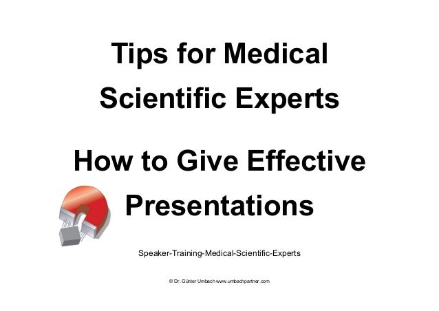 Tips for Medical Scientific Experts How to Give Effective Presentations Speaker-Training-Medical-Scientific-Experts © Dr. ...