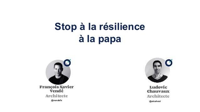 Stop à la résilience à la papa Ludovic Chauvaux Architecte François Xavier Vendé Architecte @vendefx @alcahest