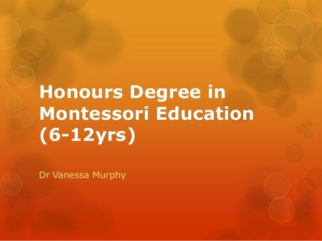 Honours Degree inMontessori Education(6-12yrs)Dr Vanessa Murphy