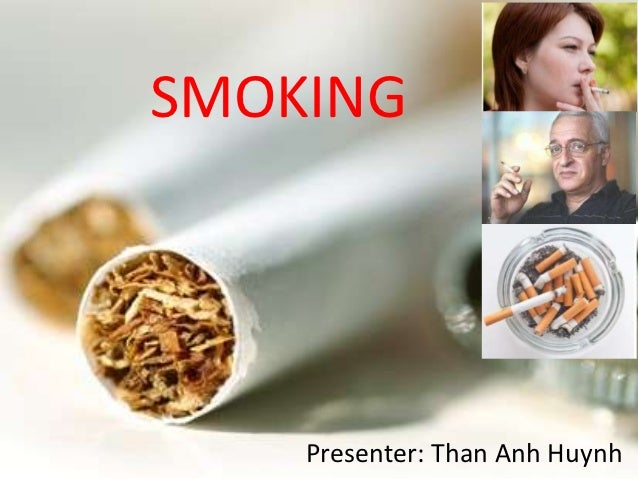 SMOKING    Presenter: Than Anh Huynh