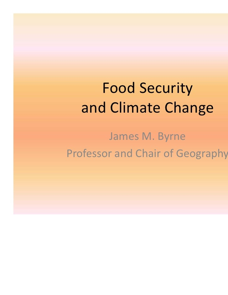 FoodSecurity  andClimateChange        JamesM.ByrneProfessorandChairofGeography