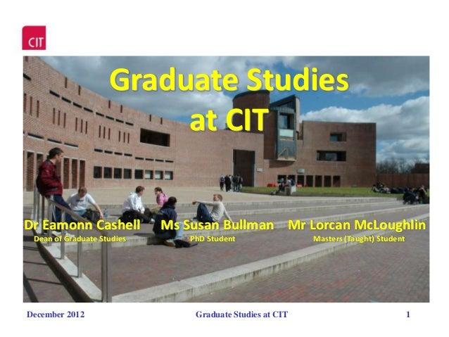 Graduate Studies                         at CITDr Eamonn Cashell           Ms Susan Bullman Mr Lorcan McLoughlin Dean of G...