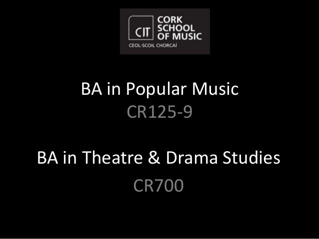 BA in Popular Music           CR125-9BA in Theatre & Drama Studies            CR700