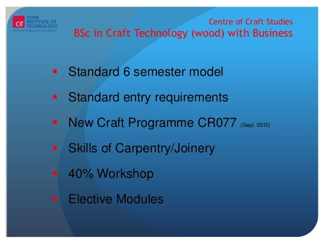 Centre of Craft Studies    BSc in Craft Technology (wood) with Business Standard 6 semester model Standard entry require...