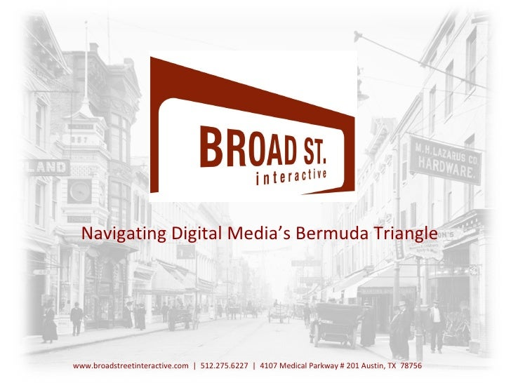 Digital Media Services Navigating Digital Media's Bermuda Triangle www.broadstreetinteractive.com  |  512.275.6227  |  410...