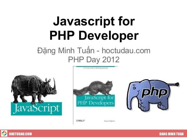 Javascript for                  PHP Developer               Đặng Minh Tuấn - hoctudau.com                      PHP Day 201...