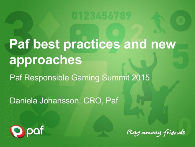 Paf best practices and new approaches Paf Responsible Gaming Summit 2015 Daniela Johansson, CRO, Paf