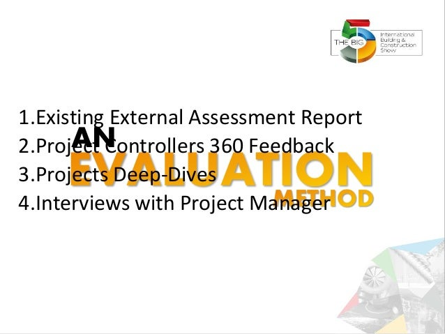 AN 1.Existing External Assessment Report 2.Project Controllers 360 Feedback 3.Projects Deep-Dives 4.Interviews with Projec...