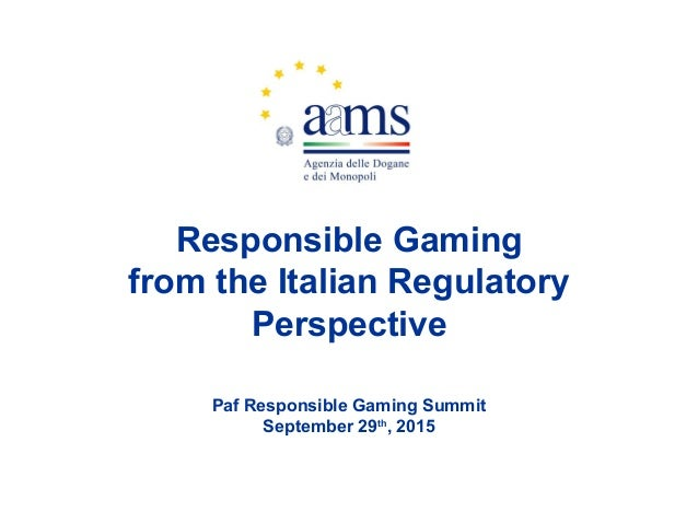 Responsible Gaming from the Italian Regulatory Perspective Paf Responsible Gaming Summit September 29th , 2015