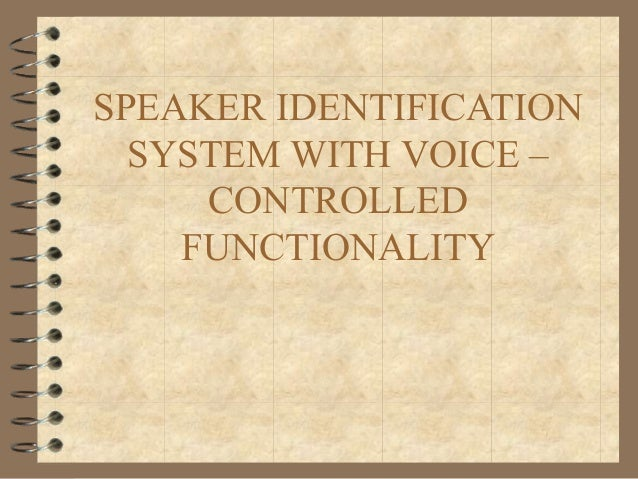 SPEAKER IDENTIFICATION  SYSTEM WITH VOICE –     CONTROLLED    FUNCTIONALITY