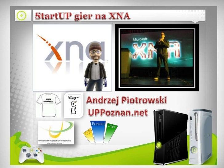 StartUP gier na XNA<br />Andrzej Piotrowski<br />UPPoznan.net<br />