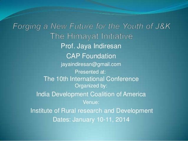 Prof. Jaya Indiresan CAP Foundation jayaindiresan@gmail.com Presented at:  The 10th International Conference Organized by:...