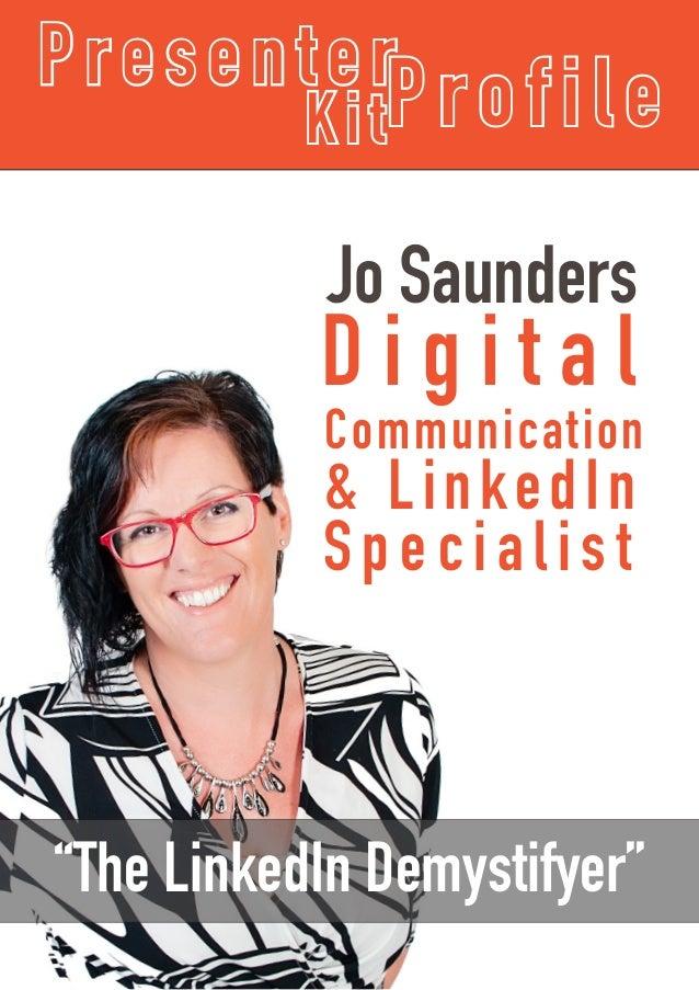 "Jo Saunders D i g i t a l Communication & LinkedIn Specialist P resenterProfileKit ""The LinkedIn Demystifyer"""