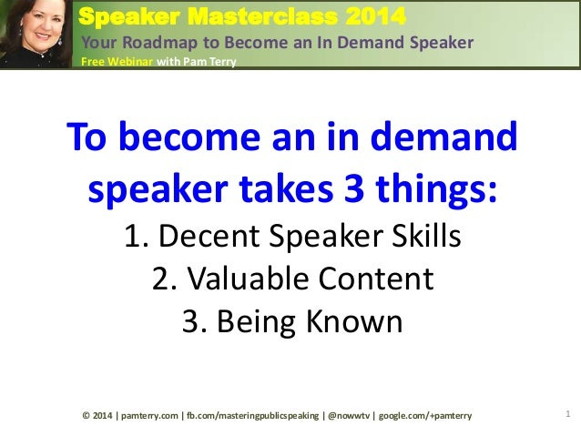Speaker Masterclass 2014 Your Roadmap to Become an In Demand Speaker Free Webinar with Pam Terry To become an in demand sp...
