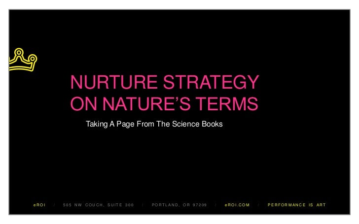 "NURTURE STRATEGY             ON NATURE""S TERMS                  Taking A Page From The Science BookseROI   /   505 NW COUC..."