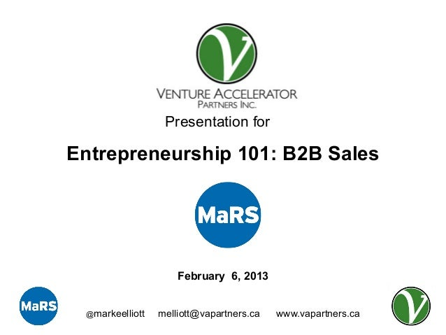 Presentation forEntrepreneurship 101: B2B Sales                     February 6, 2013 @markeelliott   melliott@vapartners.c...