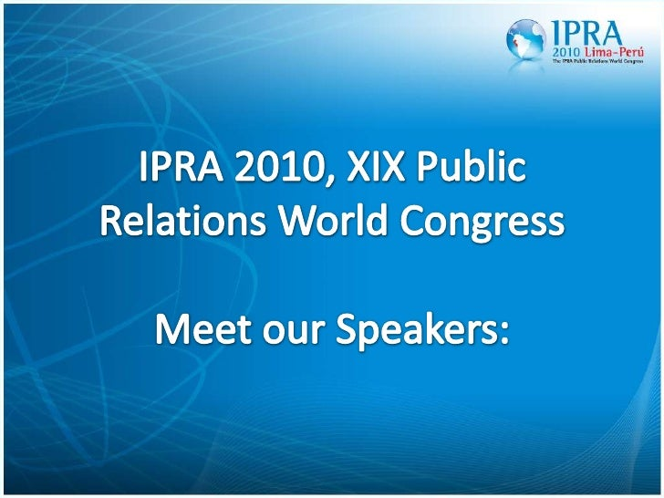 IPRA 2010, XIX PublicRelationsWorldCongressMeetourSpeakers:<br />