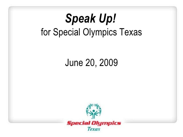 Speak Up!   for Special Olympics Texas June 20, 2009