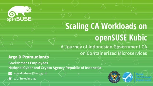 Scaling CA Workloads on openSUSE Kubic A Journey of Indonesian Government CA on Containerized Microservices Government Emp...